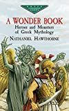 img - for A Wonder Book: Heroes and Monsters of Greek Mythology (Dover Children's Evergreen Classics) book / textbook / text book