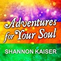 Adventures for Your Soul: 21 Ways to Transform Your Habits and Reach Your Full Potential Audiobook by Shannon Kaiser Narrated by Emily Durante