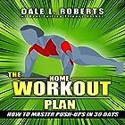 The Home Workout Plan: How to Master Push-ups in 30 Days Hörbuch von Dale L. Roberts Gesprochen von: Marcus Schweiz