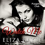 Watch Me: Purgatory Club Series, Book 2 | Eliza Gayle