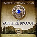 The Sapphire Brooch: Celtic Brooch Trilogy Volume 3 (       UNABRIDGED) by Katherine Lowry Logan Narrated by Teri Schnaubelt