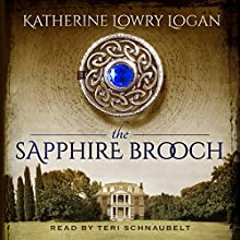 The Sapphire Brooch: Celtic Brooch Trilogy Volume 3 Audiobook by Katherine Lowry Logan Narrated by Teri Schnaubelt