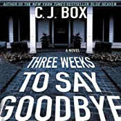 Three Weeks to Say Goodbye | [C. J. Box]