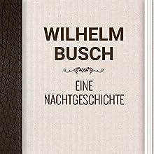 Wilhelm Busch: Eine Nachtgeschichte (       ungekürzt) von Wilhelm Busch Gesprochen von: Alexey Ratnikov