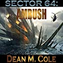 Sector 64: Ambush: Book One of the Sector 64 Duology (       UNABRIDGED) by Dean M. Cole Narrated by Mike Ortego