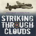 Striking Through Clouds: The War Diary of No. 514 Squadron, RAF Audiobook by Simon Hepworth, Andrew Porrelli Narrated by Simon Hepworth