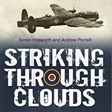 Striking Through Clouds: The War Diary of No. 514 Squadron, RAF (       UNABRIDGED) by Simon Hepworth, Andrew Porrelli Narrated by Simon Hepworth