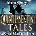 Quintessential Tales: Magic of Solendrea Anthology, Book 5 Audiobook by Martin Hengst Narrated by Carolyn Light