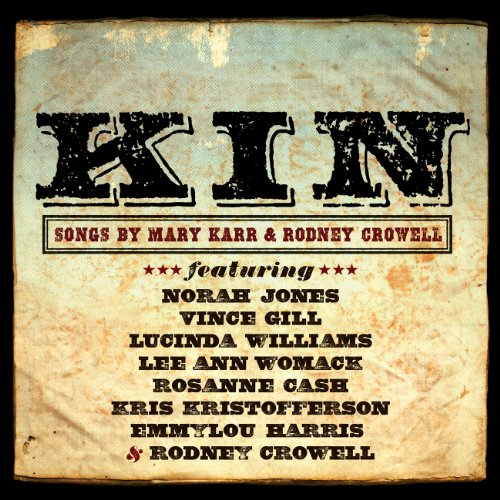 Emmylou Harris - Kin: Songs by Mary Karr & Rodney Crowell - Zortam Music