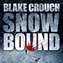 Snowbound Audiobook by Blake Crouch Narrated by Jeffrey Kafer