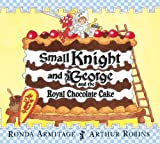 Ronda Armitage Small Knight and George and the Royal Chocolate Cake