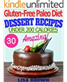 The Most Amazing Paleo Desserts UNDER 200 Calories Per Serving: Recipes For Healthy Eating And Weight Loss The Delicious Way (Gluten Free Paleo Diet, Paleo ... Free Cookbook) (Gluten-Free Paleo Diet)
