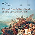 History's Great Military Blunders and the Lessons They Teach  by  The Great Courses Narrated by Professor Gregory S. Aldrete, PhD