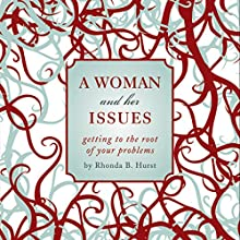 A Woman and Her Issues: Getting to the Root of Your Problems (       UNABRIDGED) by Rhonda B. Hurst Narrated by Melissa Madole