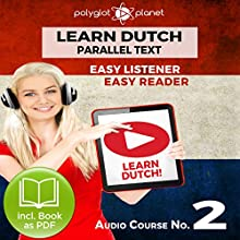 Learn Dutch - Easy Reader - Easy Listener - Learn Dutch - Parallel Text - Audio Course No. 2 Audiobook by  Polyglot Planet Narrated by Danique van Vuren, Christopher Tester