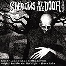 Shadows at the Door: An Anthology Audiobook by Mark Nixon, Helen Grant, Mark Cassell, Christopher Long, Kris Holt, Caitlin Marceau Narrated by Cynthia Lowman, Daniel Foytik