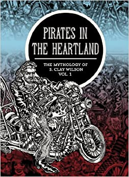 Pirates In The Heartland: The Mythology Of S. Clay Wilson Vol. 1 – June 10, 2014