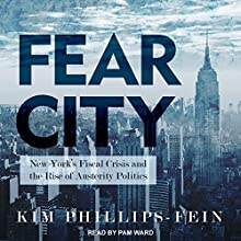 Fear City: New York's Fiscal Crisis and the Rise of Austerity Politics Audiobook by Kim Phillips-Fein Narrated by Pam Ward