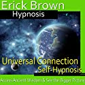 Universal Connection Hypnosis: Ancitent Knowledge, Spirit Guide, Hypnosis Self Help, Binaural Beats Nlp Speech by  Erick Brown Hypnosis Narrated by  Erick Brown Hypnosis
