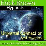 Universal Connection Hypnosis: Ancitent Knowledge, Spirit Guide, Hypnosis Self Help, Binaural Beats Nlp    Erick Brown Hypnosis