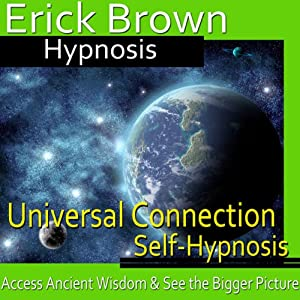 Universal Connection Hypnosis: Ancitent Knowledge, Spirit Guide, Hypnosis Self Help, Binaural Beats Nlp | [Erick Brown Hypnosis]