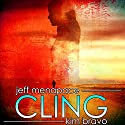 Cling: A Post-Apocalyptic Thriller Audiobook by Jeff Menapace, Kim Bravo Narrated by Gary Tiedemann