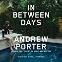 In Between Days (       UNABRIDGED) by Andrew Porter Narrated by Mark Bramhall