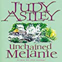 Unchained Melanie Audiobook by Judy Astley Narrated by Liz Holliss