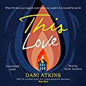 This Love Audiobook by Dani Atkins Narrated by Sarah Feathers