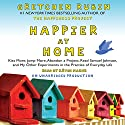 Happier at Home: Kiss More, Jump More, Abandon a Project, Read Samuel Johnson, and My Other Experiments in the Practice of Everyday Life Audiobook by Gretchen Rubin Narrated by Kathe Mazur