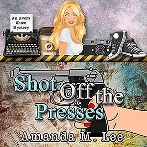 Shot Off The Presses Audiobook
