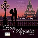 Bon Appetit: A Novel: French Twist, Book 2 Audiobook by Sandra Byrd Narrated by Sophie Amoss,  Punch Audio