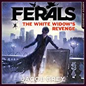 The White Widow's Revenge: Ferals, Book 3 | Jacob Grey