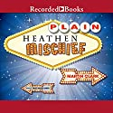 Plain Heathen Mischief Audiobook by Martin Clark Narrated by David Aaron Baker