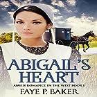 Abigail's Heart: Amish Romance in the West, Book 1 Hörbuch von Faye P. Baker Gesprochen von: Cindy Killavey