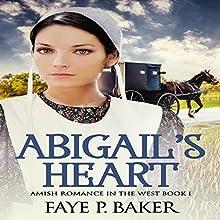 Abigail's Heart: Amish Romance in the West, Book 1 | Livre audio Auteur(s) : Faye P. Baker Narrateur(s) : Cindy Killavey