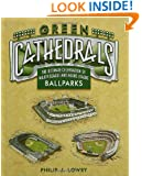 Green Cathedrals: The Ultimate Celebration of All Major League Ballparks