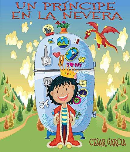 Un príncipe en la nevera. Novela infantil ilustrada (6 - 10 años) (El mundo mágico de la nevera)