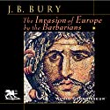 The Invasion of Europe by the Barbarians (       UNABRIDGED) by John Bagnell Bury Narrated by Charlton Griffin