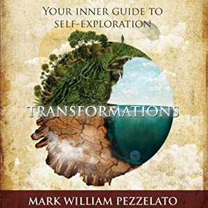 Transformations: Your Inner Guide to Self-Exploration | [Mark William Pezzelato]