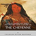 Native American Tribes: The History and Culture of the Cheyenne Audiobook by  Charles River Editors Narrated by Todd Van Linda