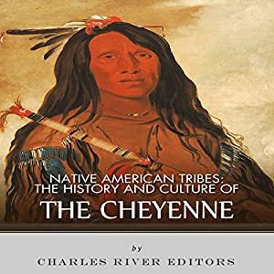 Native American Tribes: The History and Culture of the Cheyenne Audiobook