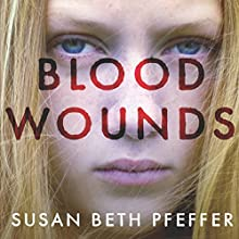 Blood Wounds (       UNABRIDGED) by Susan Beth Pfeffer Narrated by Stephanie Bentley