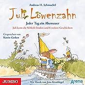 Juli kann die Schleife binden und 6 weitere Geschichten (Juli Löwenzahn) | Andreas H. Schmachtl