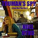 Truman's Spy: A Cold War Thriller (       UNABRIDGED) by Noel Hynd Narrated by Lee Alan