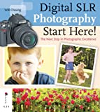 Will Cheung Digital SLR Photography: Start Here!: The Next Step in Achieving Photographic Excellence