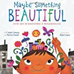Maybe Something Beautiful: How Art Tr...