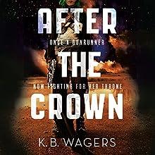 After the Crown | Livre audio Auteur(s) : K. B. Wagers Narrateur(s) : Angèle Masters