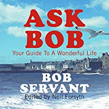 Ask Bob: Your Wonderful Guide to a Wonderful Life Audiobook by Neil Forsyth Narrated by Jonathan Watson