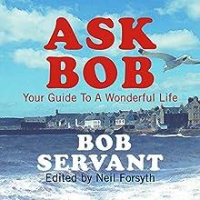 Ask Bob: Your Wonderful Guide to a Wonderful Life | Livre audio Auteur(s) : Neil Forsyth Narrateur(s) : Jonathan Watson